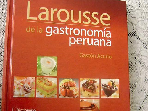Larousse de la gastronom a peruana gastronom a c a for Cocina peruana de vanguardia